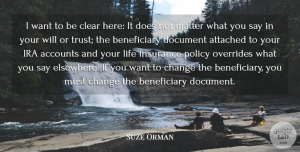 Accounts Quotes, Suze Orman Quote About Accounts, Attached, Change, Clear, Document: I Want To Be Clear...