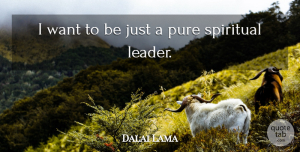 Dalai Lama Quote About Spiritual, Leader, Want: I Want To Be Just...