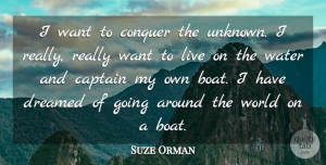 Suze Orman Quote About Captain, Conquer, Dreamed: I Want To Conquer The...