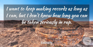 Eminem Quote About Rap, Taken, Long: I Want To Keep Making...