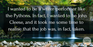 Douglas Adams Quote About Job, Realise, Time, Took: I Wanted To Be A...