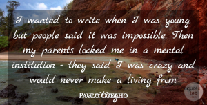Paulo Coelho Quote About Locked, Mental, People: I Wanted To Write When...