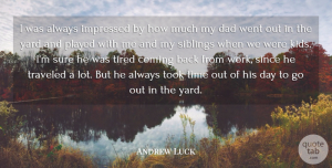 Andrew Luck Quote About Coming, Dad, Impressed, Played, Siblings: I Was Always Impressed By...