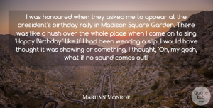 Appear Quotes, Marilyn Monroe Quote About Appear, Asked, Birthday, Came, Honoured: I Was Honoured When They...