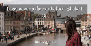 Bella Thorne Quote About Dancer, Shake It Up, Shakes: I Was Never A Dancer...
