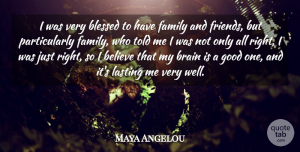 Family Quotes, Maya Angelou Quote About Believe, Blessed, Family, Good, Lasting: I Was Very Blessed To...