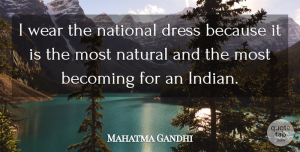 Becoming Quotes, Mahatma Gandhi Quote About Becoming, National, Wear: I Wear The National Dress...