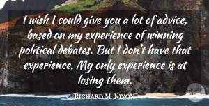 Richard M. Nixon Quote About Winning, Giving, Political: I Wish I Could Give...