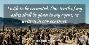Groucho Marx Quote About Funny, Inspiration, Wish: I Wish To Be Cremated...