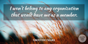 Groucho Marx Quote About American Comedian: I Wont Belong To Any...