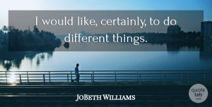 JoBeth Williams Quote About undefined: I Would Like Certainly To...