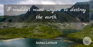 Sanaa Lathan Quote About Earth, Want: I Wouldnt Want Anyone To...