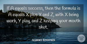 Success Quotes, Albert Einstein Quote About Equals, Formula, Keeping, Mouth, Plus: If A Equals Success Then...