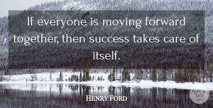 Henry Ford Quote About Inspirational, Letting Go, Teamwork: If Everyone Is Moving Forward...