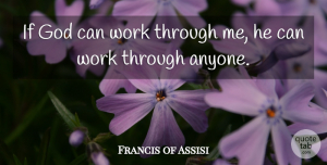 Francis of Assisi Quote About God, Work: If God Can Work Through...