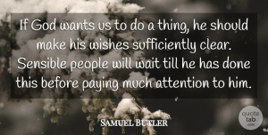 Samuel Butler Quote About Atheist, People, Waiting: If God Wants Us To...