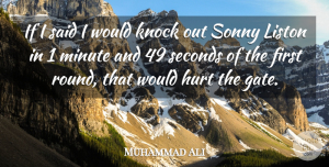 Muhammad Ali Quote About Knock, Seconds, Sonny: If I Said I Would...