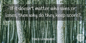 Vince Lombardi Quote About Motivational, Soccer, Football: If It Doesnt Matter Who...