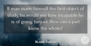 Blaise Pascal Quote About Men, Firsts, Study: If Man Made Himself The...