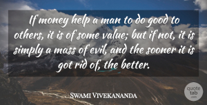 Swami Vivekananda Quote About Money, Men, Evil: If Money Help A Man...