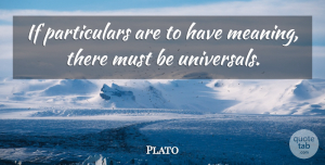 Plato Quote About Philosophical, Ifs: If Particulars Are To Have...