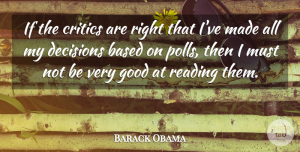 Based Quotes, Barack Obama Quote About Based, Critics, Good: If The Critics Are Right...