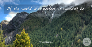 Yogi Berra Quote About Funny, Sports, Sweet: If The World Was Perfect...