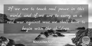 Mahatma Gandhi Quote About Peace, Children, Real: If We Are To Teach...
