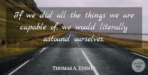 Positive Quotes, Thomas A. Edison Quote About Inspirational, Motivational, Positive: If We Did All The...