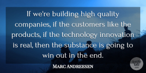 Marc Andreesen Quote About Building, Customers, High, Quality, Substance: If Were Building High Quality...