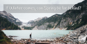 Percy Bysshe Shelley Quote About Far: If Winter Comes Can Spring...