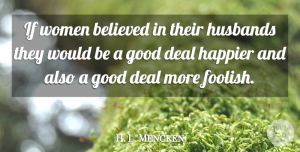 Trust Quotes, H. L. Mencken Quote About Trust, Husband, Stupid: If Women Believed In Their...