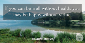 Edmund Burke Quote About May, Virtue, Wells: If You Can Be Well...