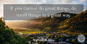Positive Quotes, Napoleon Hill Quote About Inspirational, Motivational, Positive: If You Cannot Do Great...
