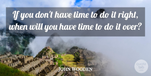 John Wooden Quote About Achievement, Time: If You Dont Have Time...