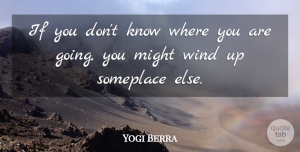 Yogi Berra Quote About Inspirational, Funny, Success: If You Dont Know Where...