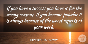 Ernest Hemingway Quote About Success, Popular Song, Reason: If You Have A Success...