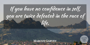 Marcus Garvey Quote About Confidence, Race, Self: If You Have No Confidence...