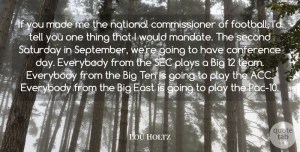 Conference Quotes, Lou Holtz Quote About Conference, East, Everybody, National, Plays: If You Made Me The...