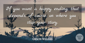 Writing Quotes, Orson Welles Quote About Happiness, Optimistic, Writing: If You Want A Happy...