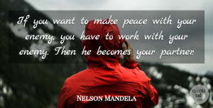 Leadership Quotes, Nelson Mandela Quote About Friendship, Inspiring, Leadership: If You Want To Make...