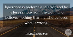 Thomas Jefferson Quote About Truth, Mistake, Believe: Ignorance Is Preferable To Error...
