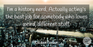 Lauren Cohan Quote About Best, History, Job, Loves, Somebody: Im A History Nerd Actually...