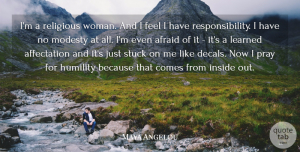 Religious Quotes, Maya Angelou Quote About Religious, Humility, Responsibility: Im A Religious Woman And...