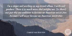 Carice van Houten Quote About Satisfies, Second: Im A Singer And Working...