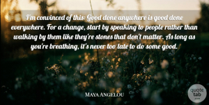 Positive Quotes, Maya Angelou Quote About Positive, Breathing, People: Im Convinced Of This Good...