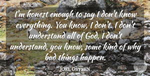 Honest Quotes, Joel Osteen Quote About Honest, Kind, Enough: Im Honest Enough To Say...