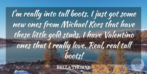 Bella Thorne Quote About Real, Gold, Boots: Im Really Into Tall Boots...