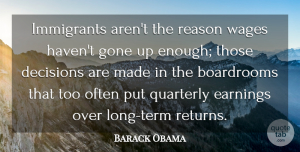Gone Quotes, Barack Obama Quote About Earnings, Gone, Immigrants: Immigrants Arent The Reason Wages...