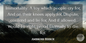 Ambrose Bierce Quote About Lying, Sadness, People: Immortality A Toy Which People...